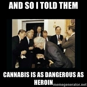 Rich Men Laughing - and so i told them cannabis is as dangerous as heroin