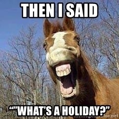 "Horse - Then I said  """"What's a Holiday?"""