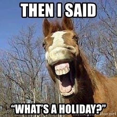 """Horse - Then I said  """"What's a Holiday?"""""""