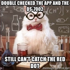 Chemistry Cat - Double checked the App and the Ds-7002 still can't catch the red dot