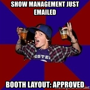 Sunny Student - show management just emailed booth layout: approved