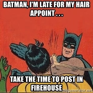 batman slap robin - Batman, I'm late for my hair appoint . . . Take the time to post in Firehouse