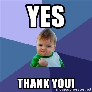 Success Kid - YES Thank you!