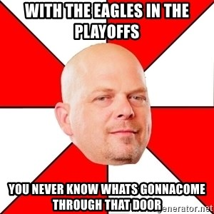Pawn Stars - With the Eagles in the playoffs you never know whats gonnacome through that door