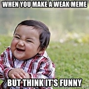 Evil Asian Baby - when you make a weak meme but think it's funny