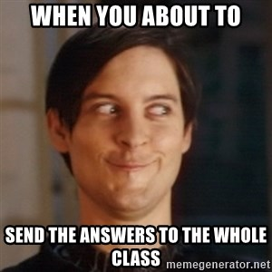 Peter Parker Spider Man - when you about to send the answers to the whole  class