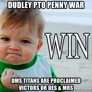 Win Baby - Dudley PTO Penny War DMS Titans are Proclaimed victors or DES & MRS