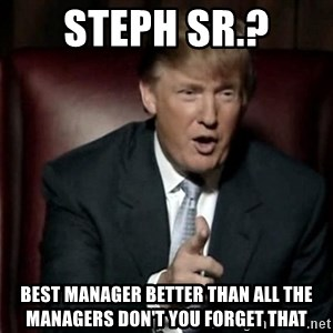 Donald Trump - Steph Sr.? Best Manager Better than all the Managers Don't you forget that