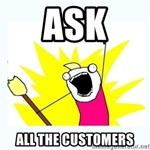 All the things - ask all the customers