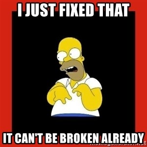 Homer retard - I just fixed that it can't be broken already