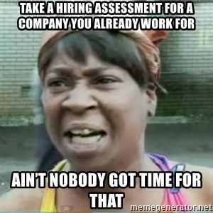 Sweet Brown Meme - Take a hiring assessment for a company you already work for Ain't nobody got time for that