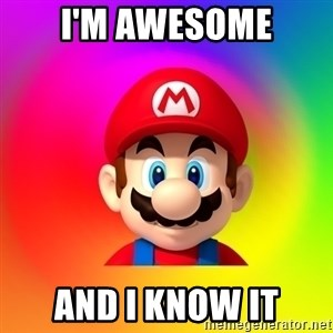 Mario Says - I'm awesome And I know it