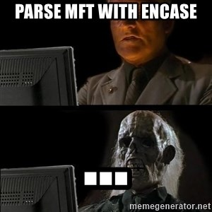 Waiting For - parse mft with encase ...