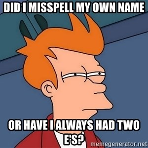 Futurama Fry - Did i misspell my own name or have i always had two e's?