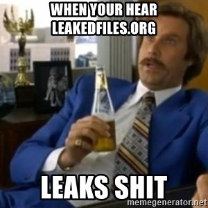 That escalated quickly-Ron Burgundy - When your hear Leakedfiles.org Leaks Shit
