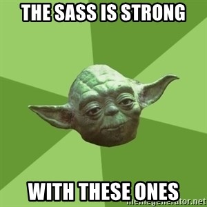 Advice Yoda Gives - The sass is strong with these ones