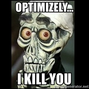 Achmed the dead terrorist - Optimizely... I KILL YOU