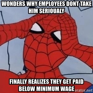 Spider Man - Wonders why employees dont take him serioualy Finally realizes they get paid below minimum wage