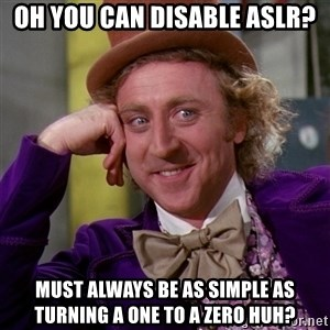 Willy Wonka - Oh you can disable ASLR? Must always be as simple as turning a one to a zero huh?