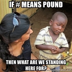 skeptical black kid - If # means pound Then what are we standing here for?