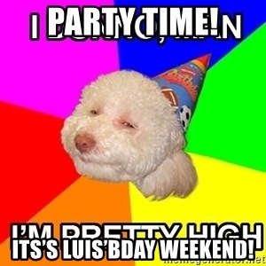 Stoned Birthday Dog - Party time! Its's Luis'Bday weekend!