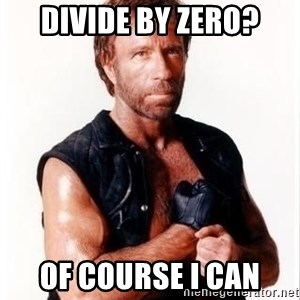 Chuck Norris Meme - Divide by zero? Of course I can