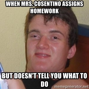 high/drunk guy - When Mrs. Cosentino assigns homework But doesn't tell you what to do