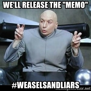 """dr. evil quotation marks - We'll release the """"memo""""  #WeaselsAndLiars"""