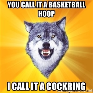 Courage Wolf - You call it a basketball hoop I call it a cockring