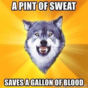Courage Wolf - A pint of sweat Saves a gallon of blood