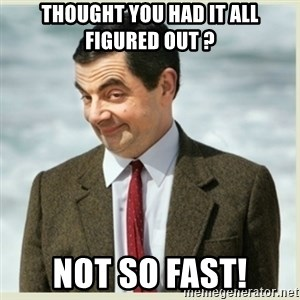 MR bean - Thought You Had It All Figured Out ? Not So Fast!
