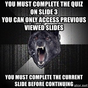 Insanity Wolf - You must complete the quiz on slide 3                                                                      you can only access previous viewed slides you must complete the current slide before continuing