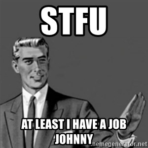 Correction Guy - STFU At least I have a Job Johnny