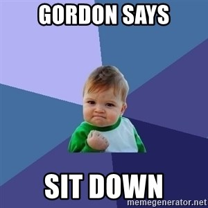 Success Kid - Gordon says sit down