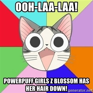 Nya Typical Anime Fans  - OOH-LAA-LAA! Powerpuff Girls Z Blossom has her hair down!