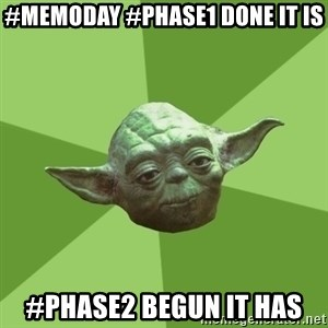 Advice Yoda Gives - #MemoDay #Phase1 done it is #Phase2 begun it has