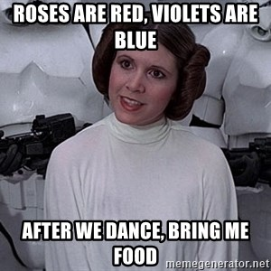 princess leia - roses are red, violets are blue after we dance, bring me food