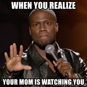 Kevin Hart - When you realize Your mom is watching you