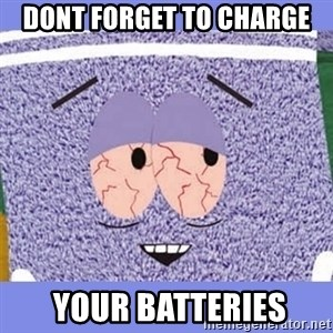 Towelie - Dont forget to charge  your batteries