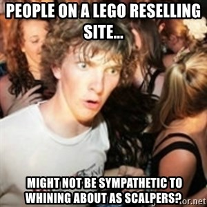 sudden realization guy - People on a Lego reselling site...  Might NOT be sympathetic to whining about as scalpers?