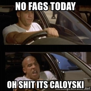 Vin Diesel Car - no fags today oh shit its caloyski