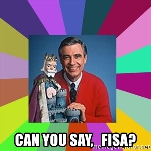 mr rogers  - can you say,   fisa?