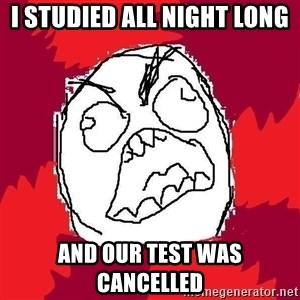 Rage FU - I studied all night long and Our test was cancelled