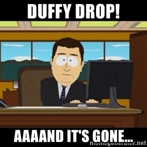 and they're gone - DUFFY DROP! AAaand it's gone...