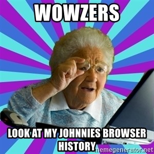 old lady - Wowzers Look at my Johnnies browser history