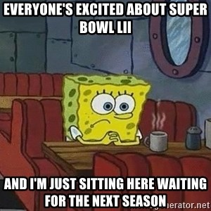 Coffee shop spongebob - Everyone's excited about Super Bowl LII And I'm just sitting here waiting for the next season