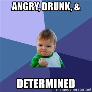 Success Kid - Angry, Drunk, &  Determined
