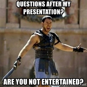 GLADIATOR - Questions after my presentation? Are you not entertained?