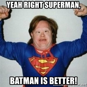 Retarded Superman - yeah right superman, batman is better!