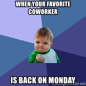 Success Kid - When your favorite coworker Is back on Monday